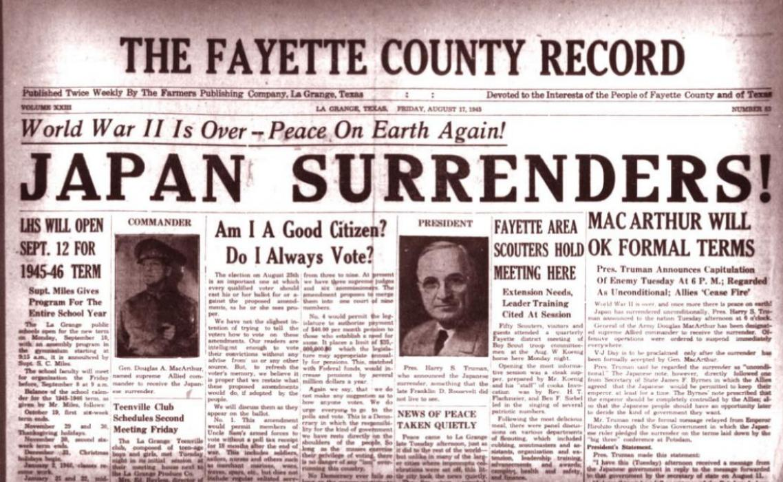 The Fayette County Record carried the welcome news of Victory in the Pacific in its Aug. 17, 1945, edition. The caption under a photo of U.S. President Harry S. Truman noted that the late Franklin D. Roosevelt did not live to see the Japanese surrender.